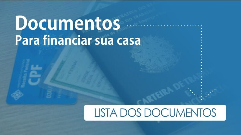 Lista de documentos para financiar a casa própria
