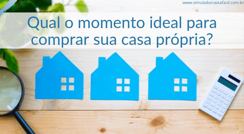 Qual o momento ideal para comprar sua casa própria