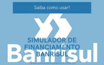 Simulador de Financiamento Banrisul: Entenda como funciona!